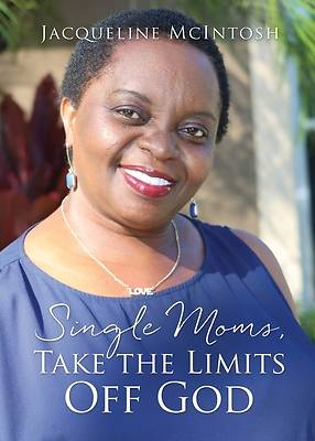 Picture of Single Moms, Take the Limits Off God