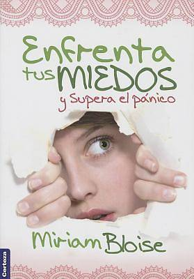 Enfrenta Tus Miedos y Supera el Panico = Face Your Fears and Overcomes Panic