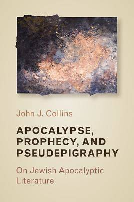 Picture of Apocalypse, Prophecy, and Pseudepigraphy