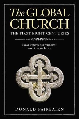 Picture of The Global Church---The First Eight Centuries