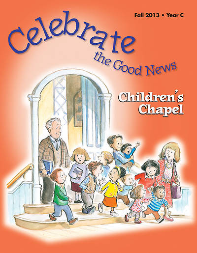 Celebrate the Good News: Childrens Chapel RCL Fall 2013