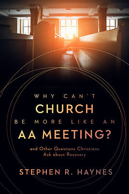 Picture of Why Can't Church Be More Like an AA Meeting?