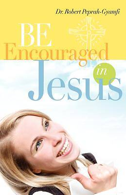 Be Encouraged in Jesus