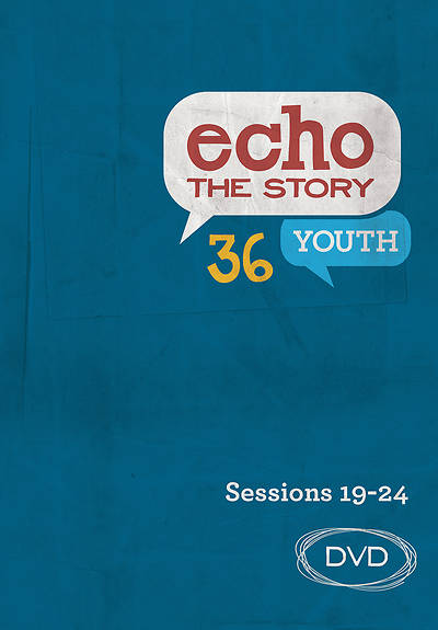 Echo the Story 36 Youth DVD Sessions 19-24