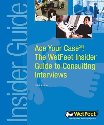Ace Your Case! The WetFeet Insider Guide to Consulting Interviews [Adobe Ebook]