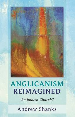 Anglicanism Reimagined - An Honest Church?