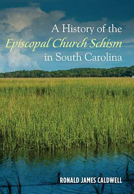 Picture of A History of the Episcopal Church Schism in South Carolina