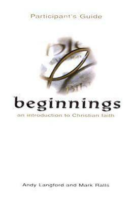 Beginnings: An Introduction to Christian Faith Participants Guide