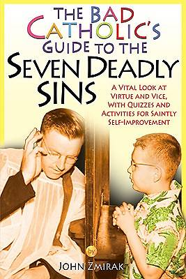 The Bad Catholics Guide to the Seven Deadly Sins