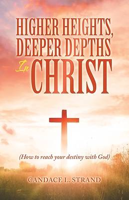 Picture of Higher Heights, Deeper Depths in Christ