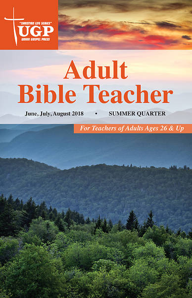 UNION GOSPEL ADULT BIBLE TEACHER SUMMER 2018