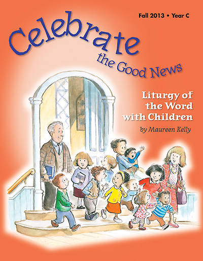 Celebrate the Good News: Liturgy of the Word with Children Catholic Fall 2013