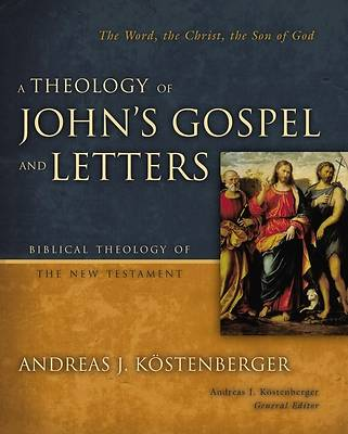 A Theology of Johns Gospel and Letters