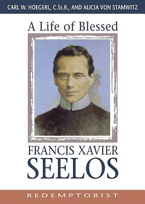 A Life of Blessed Francis Xavier Seelos, Redemptorist [ePub Ebook]