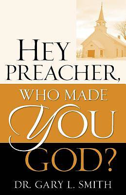Hey Preacher, Who Made You God?