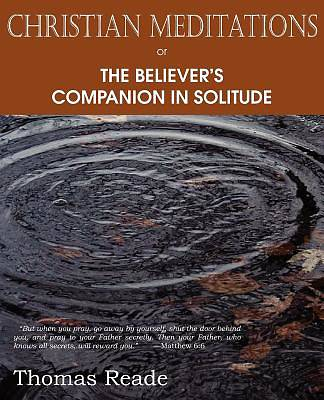 Christian Meditations Or, the Believers Companion in Solitude