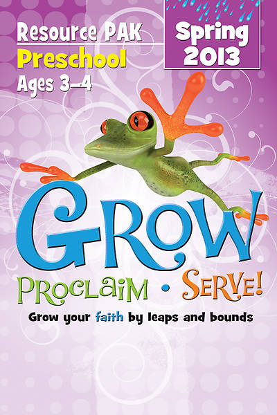 Grow, Proclaim, Serve! Preschool Resource Pak Spring 2013