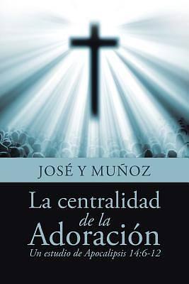 Picture of La Centralidad de la Adoracion