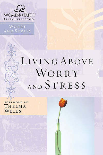 Picture of Living Above Worry and Stress-Women of Faith Study Guide Series