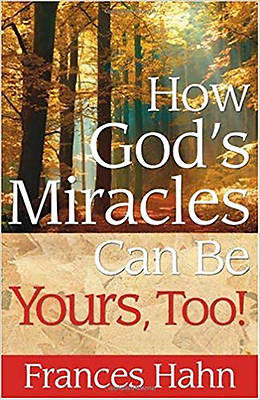 How Gods Miracles Can Be Yours, Too!