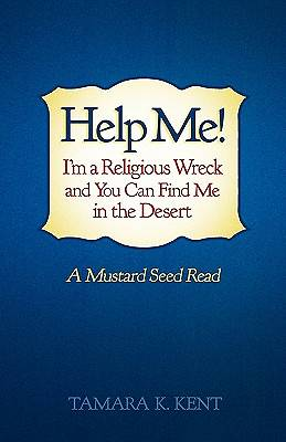 Picture of Help Me! I'm a Religious Wreck and You Can Find Me in the Desert