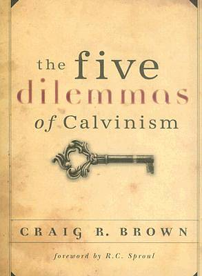 The Five Dilemmas of Calvinism