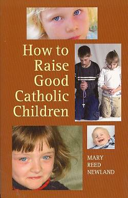 Picture of How to Raise Good Catholic Children