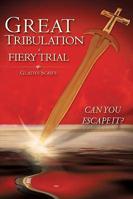 Great Tribulation a Fiery Trial Can You Escape It?