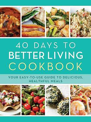 The 40 Days to Better Living Cookbook