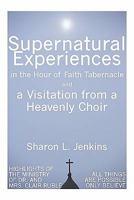 Supernatural Experiences in the Hour of Faith Tabernacle and a Visitation from a Heavenly Choir
