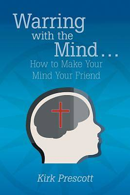 Picture of Warring with the Mind ... How to Make Your Mind Your Friend