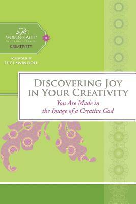 Women of Faith Study Guide Series - Discovering Joy in Your Creativity