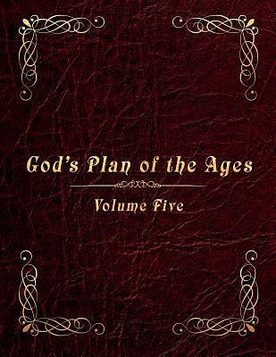 Gods Plan of the Ages Volume 5