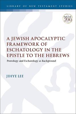 Picture of A Jewish Apocalyptic Framework of Eschatology in the Epistle to the Hebrews