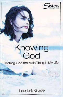 Sisters Bible Study for Women: Knowing God Leaders Guide