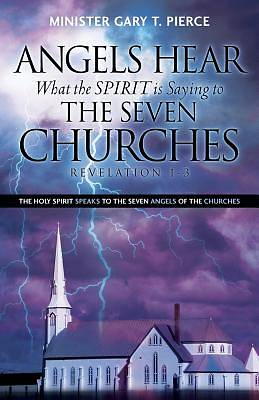 Angels Hear What the Spirit Is Saying to the Seven Churches Revelation 1-3
