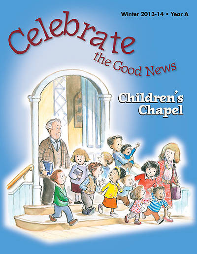 Celebrate the Good News: Childrens Chapel RCL Winter 2013-2014