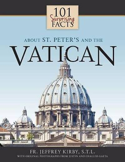 101 Surprising Facts about St. Peters and the Vatican