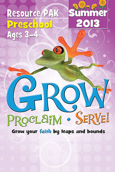 Grow, Proclaim, Serve! Preschool Resource Pak Summer 2013