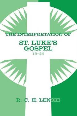 The Interpretation of St. Lukes Gospel 12-24