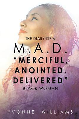 "Picture of The Diary of A M.A.D. ""Merciful, Anointed, Delivered"" Black Woman"