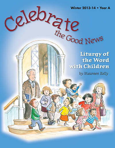 Celebrate the Good News: Liturgy of the Word with Children Catholic Winter 2013-2014