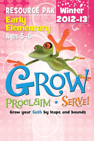 Grow, Proclaim, Serve! Early Elementary Resource Pak Winter 2012-13