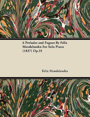 Picture of 6 Preludes and Fugues By Felix Mendelssohn For Solo Piano (1837) Op.35 [ePub Ebook]