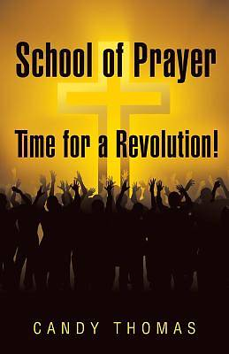 School of Prayer-Time for a Revolution!