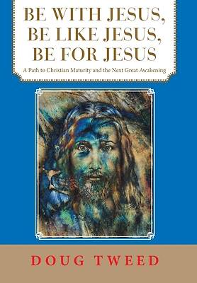 Picture of Be with Jesus, Be Like Jesus, Be for Jesus
