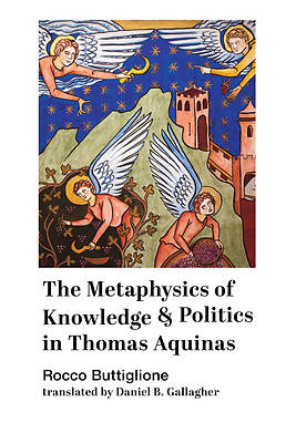 Picture of The Metaphysics of Knowledge and Politics in Thomas Aquinas