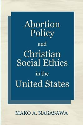 Picture of Abortion Policy and Christian Social Ethics in the United States