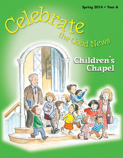 Celebrate the Good News: Childrens Chapel RCL Spring 2014