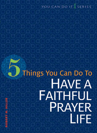 5 Things You Can Do to Have a Faithful Prayer Life